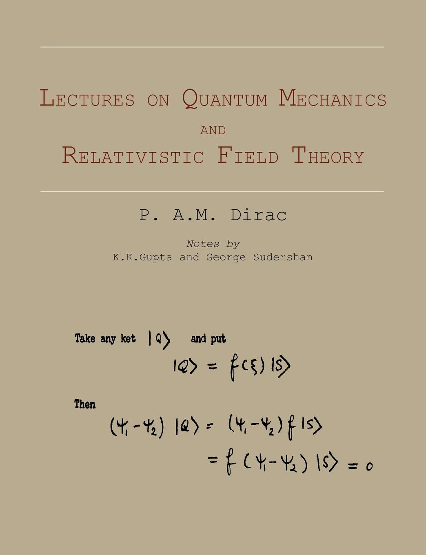 P. A.M. Dirac Lectures on Quantum Mechanics and Relativistic Field Theory broadband optical quantum memory