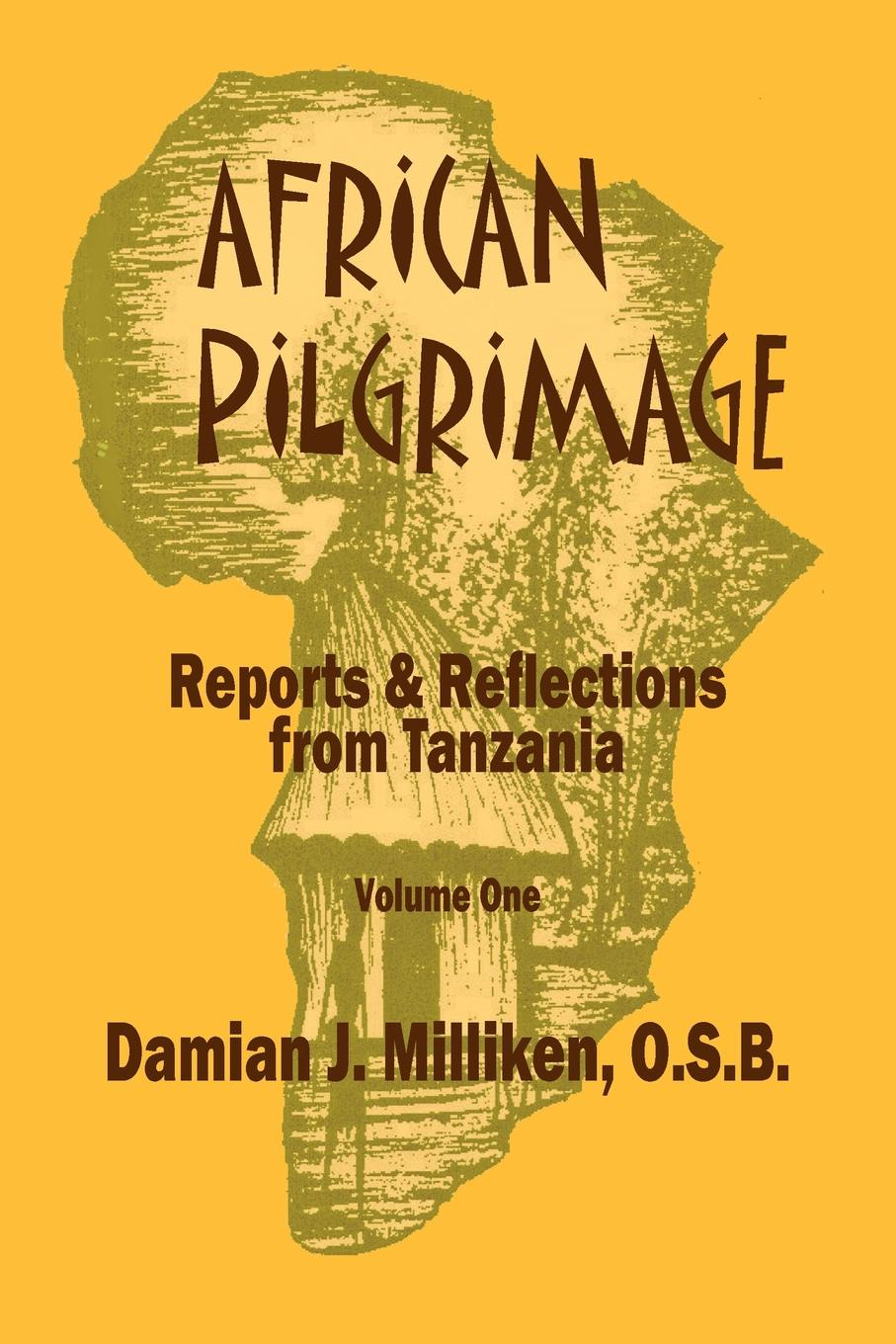 Father Damian Milliken African Pilgrimage. Reports and Refl Ections from Tanzania, Volume One a pilgrimage to beethoven