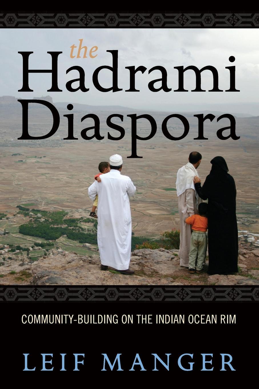 Leif Manger The Hadrami Diaspora. Community-Building on the Indian Ocean Rim недорого