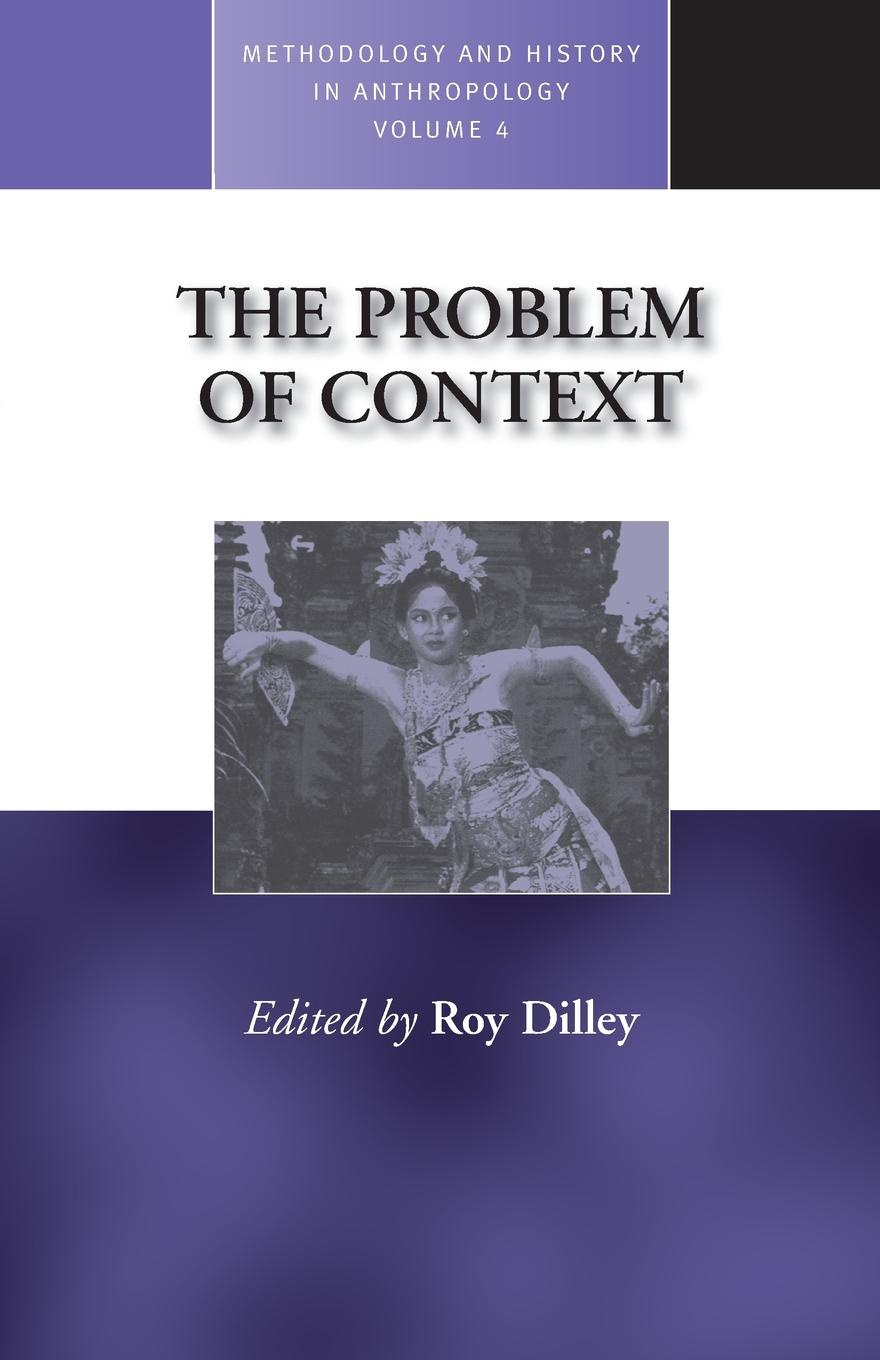 Roy Dilley The Problem of Context. Perspectives from Social Anthropology and Elsewhere order and disorder anthropological perspectives