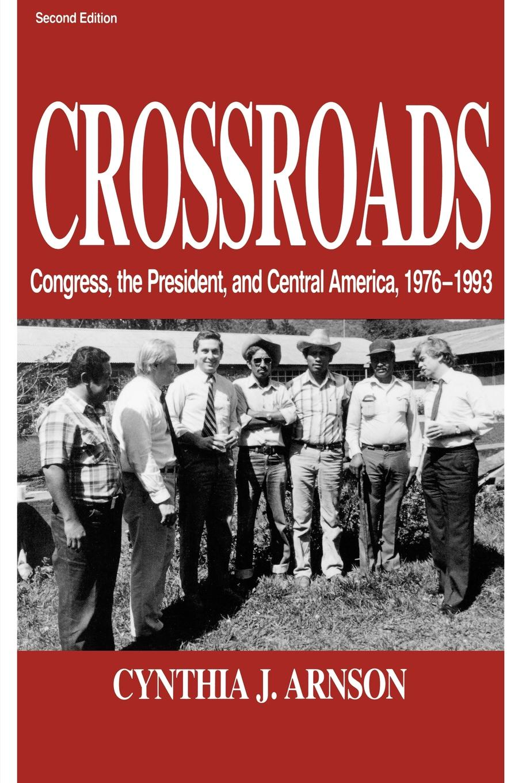 Cynthia Arnson Crossroads. Congress, the President, and Central America, 1976-1992 cynthia mcleod gerald mettam the cost of sugar