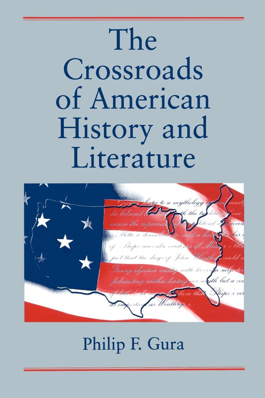 Philip F. Gura The Crossroads of American History and Literature freneau philip morin the poems of philip freneau poet of the american revolution volume 1 of 3