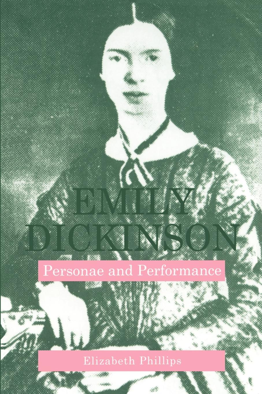 Elizabeth Phillips Emily Dickinson. Personae and Performance