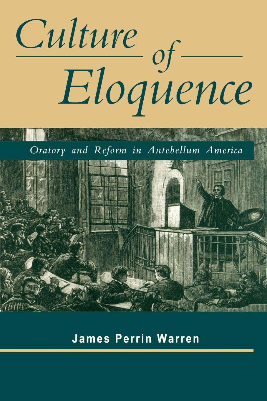 James Perrin Warren Culture of Eloquence. Oratory and Reform in Antebellum America ephraim douglass adams the power of ideals in american history