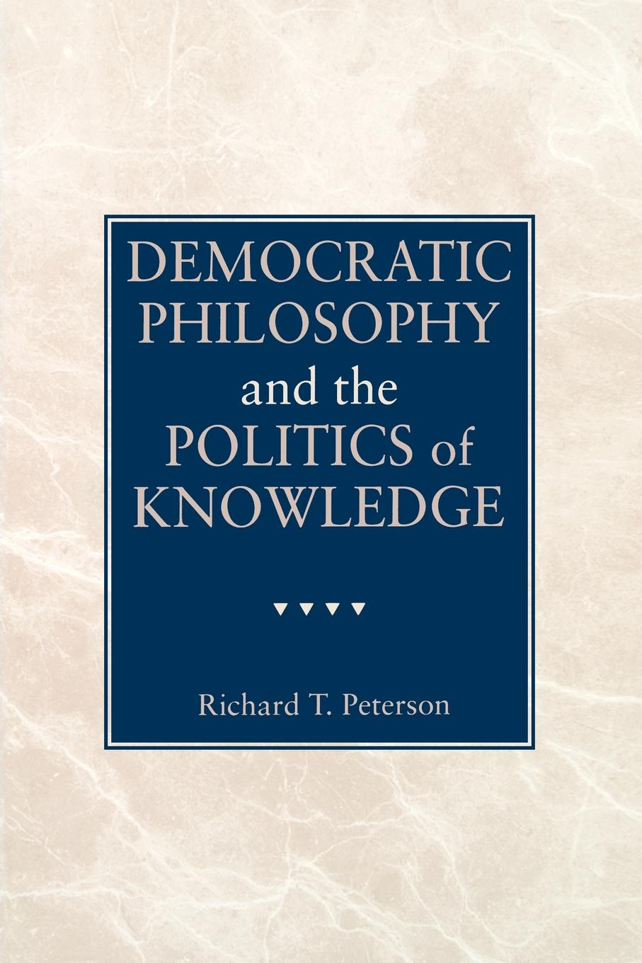 Richard T. Peterson Democratic Philosophy and the Politics of Knowledge francois laruelle intellectuals and power