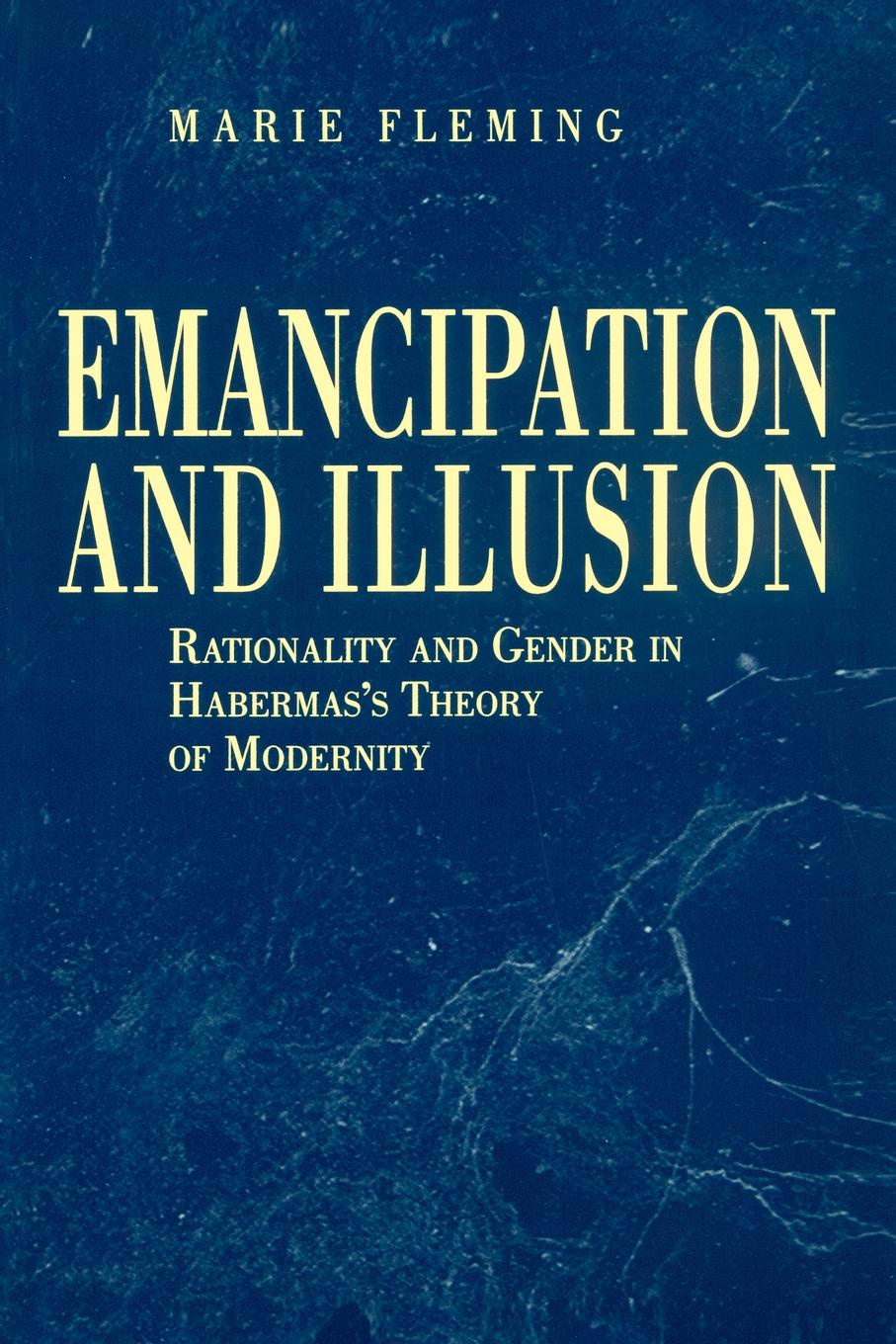 Marie Fleming Emancipation and Illusion. Rationality and Gender in Habermas's Theory of Modernity все цены