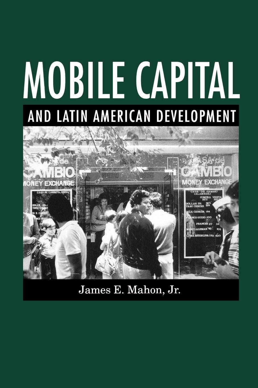 купить James E. Jr. Mahon, Jr. James E. Mahon Mobile Capital and Latin American Development онлайн