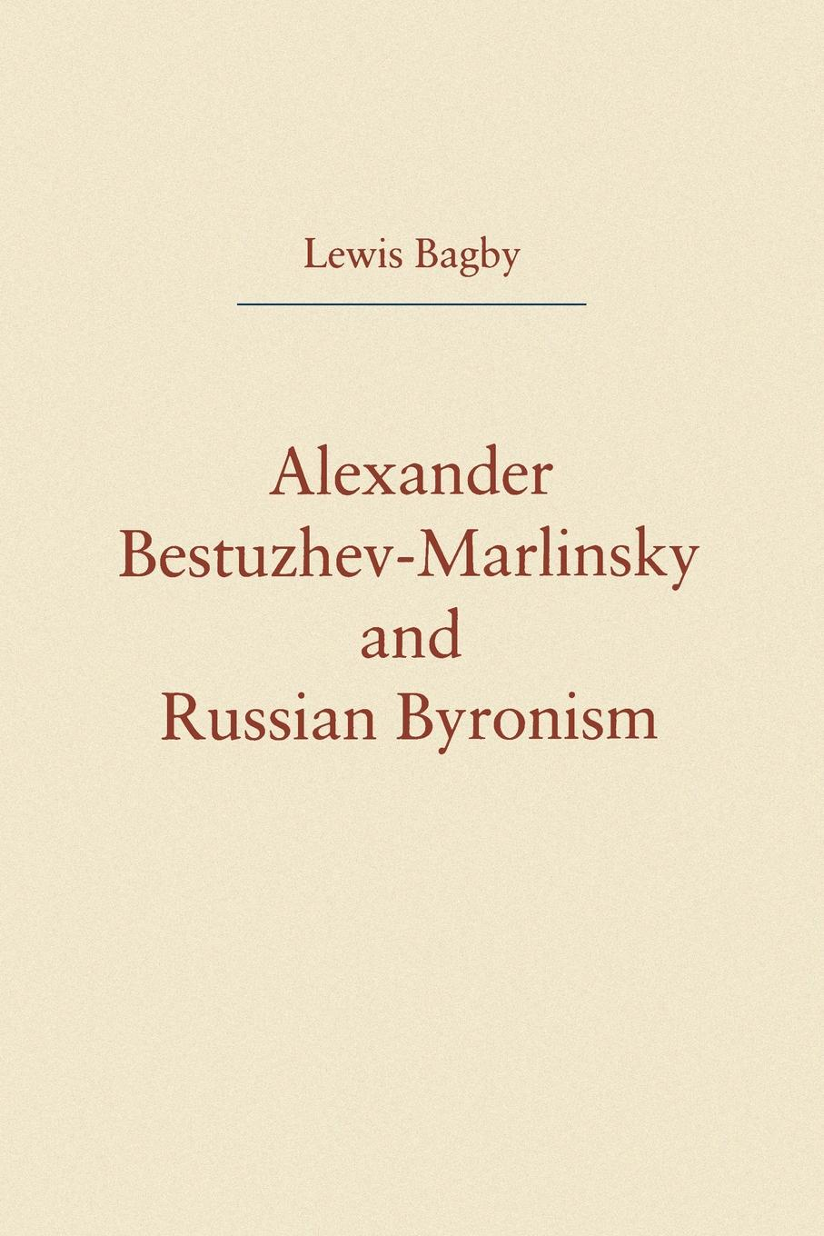 Lewis Bagby Alexander Bestuzhev-Marlinsky and Russian Byronism bakhtin the formal method in literary scholarship