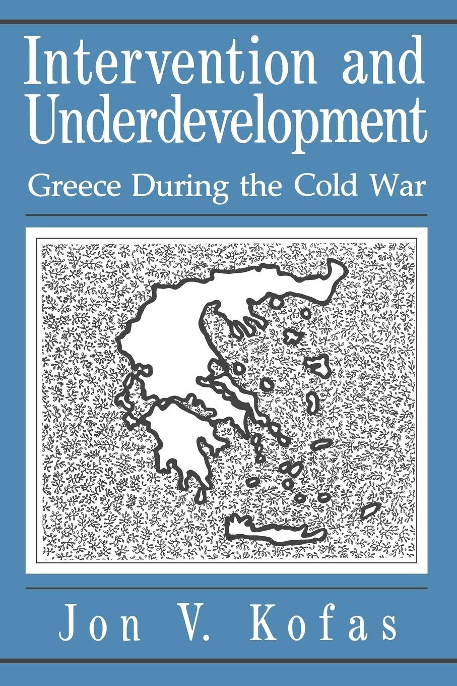 цена Jon V. Kofas Intervention and Underdevelopment. Greece During the Cold War