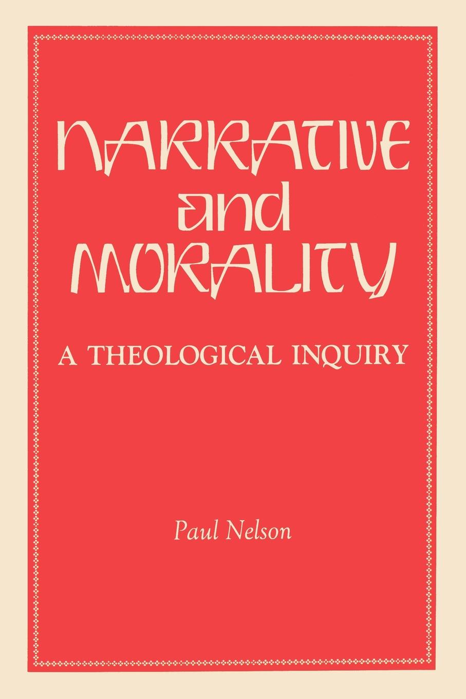 Paul Nelson Narrative and Morality. A Theological Inquiry цена 2017