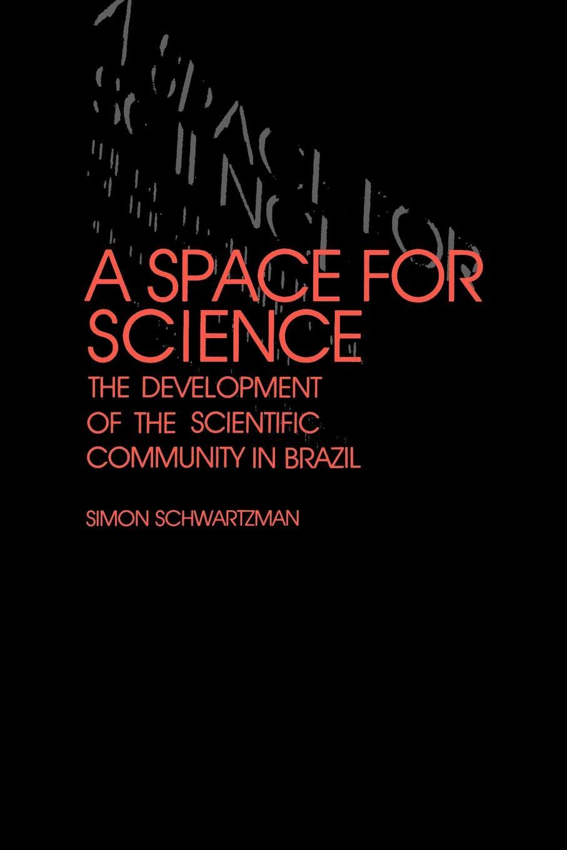 Simon Schwartzman A Space for Science. The Development of the Scientific Community in Brazil
