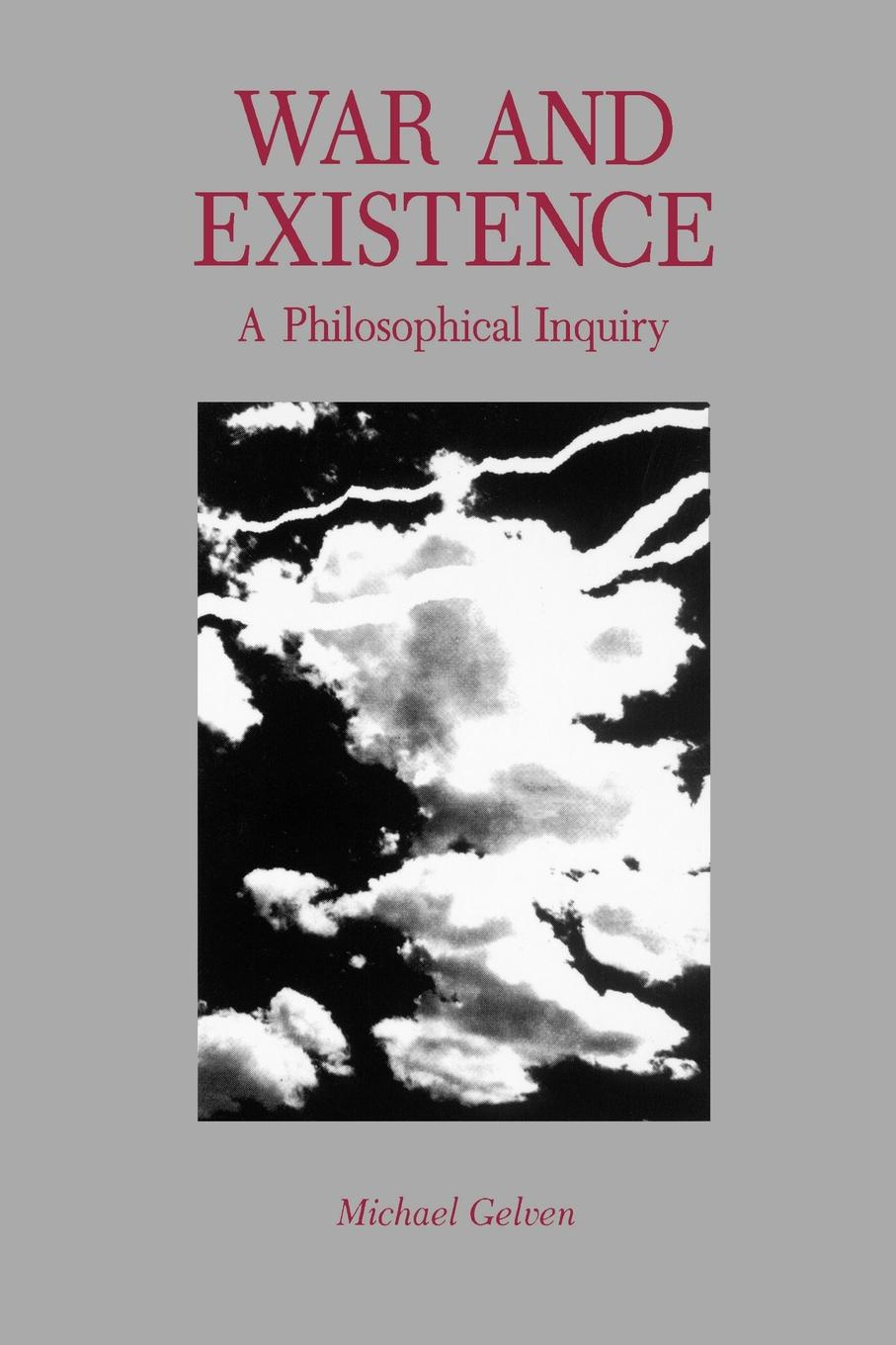 Michael Gelven War and Existence. A Philosophical Inquiry ask it