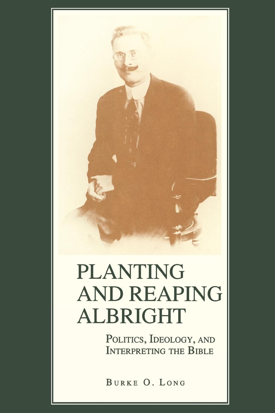 Burke O. Long Planting and Reaping Albright. Politics, Ideology, and Interpreting the Bible burke o long planting and reaping albright politics ideology and interpreting the bible