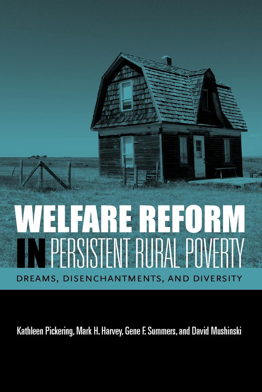 Kathleen Pickering, Mark H. Harvey, Gene F. Summers Welfare Reform in Persistent Rural Poverty. Dreams, Disenchantments, and Diversity