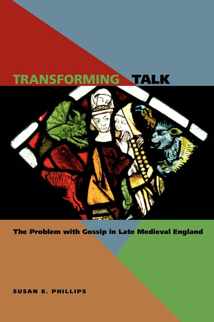 лучшая цена Susan E. Phillips Transforming Talk. The Problem with Gossip in Late Medieval England
