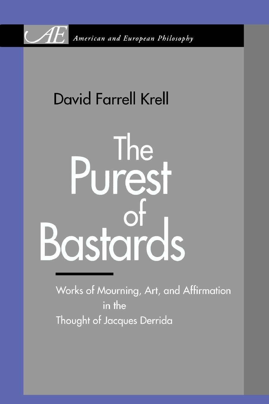 David Farrell Krell The Purest of Bastards. Works of Mourning, Art, and Affirmation in the Thought of Jacques Derrida trifonas donada peters derrida deconstruction and education ethics of pedagogy and research