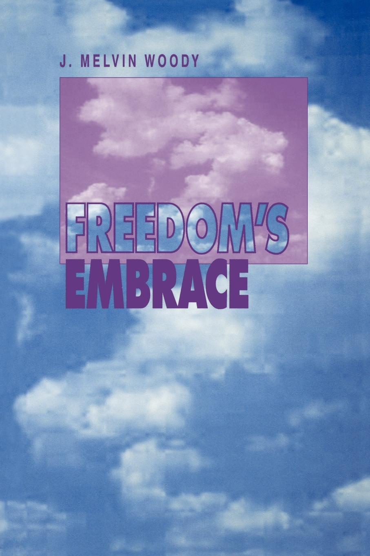 J. Melvin Woody Freedom's Embrace franzen j freedom