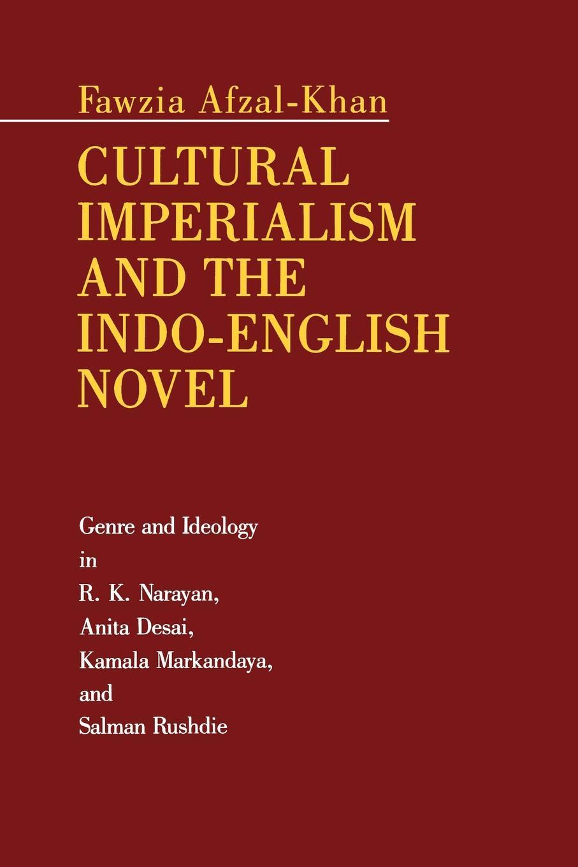Fawzia Afzal-Khan Cultural Imperialism and the Indo-English Novel. Genre and Ideology in R. K. Narayan, Anita Desai, Kamala Markandaya, and Salman Rushdie недорго, оригинальная цена