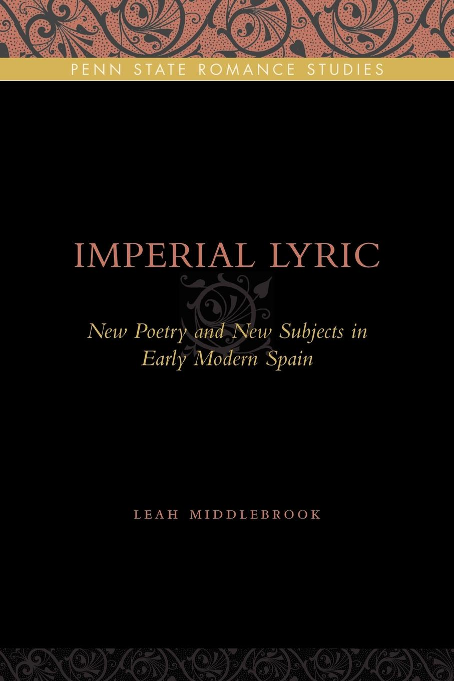 Leah Middlebrook Imperial Lyric. New Poetry and New Subjects in Early Modern Spain lyric time
