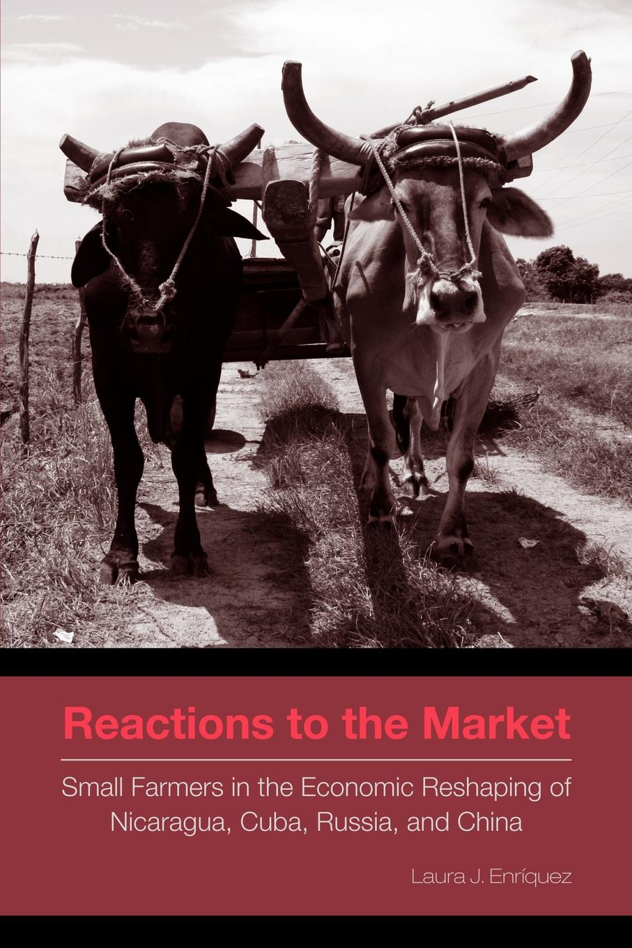 Laura J. Enrquez, Laura J. Enriquez Reactions to the Market. Small Farmers in the Economic Reshaping of Nicaragua, Cuba, Russia, and China недорого