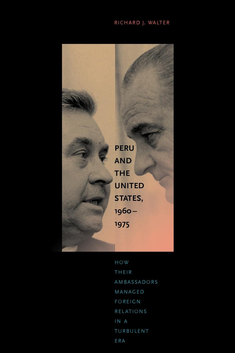 Richard J. Walter Peru and the United States, 1960 1975. How Their Ambassadors Managed Foreign Relations in a Turbulent Era william abbatt a history of the united states and its people from their earliest records to the present time volume 6