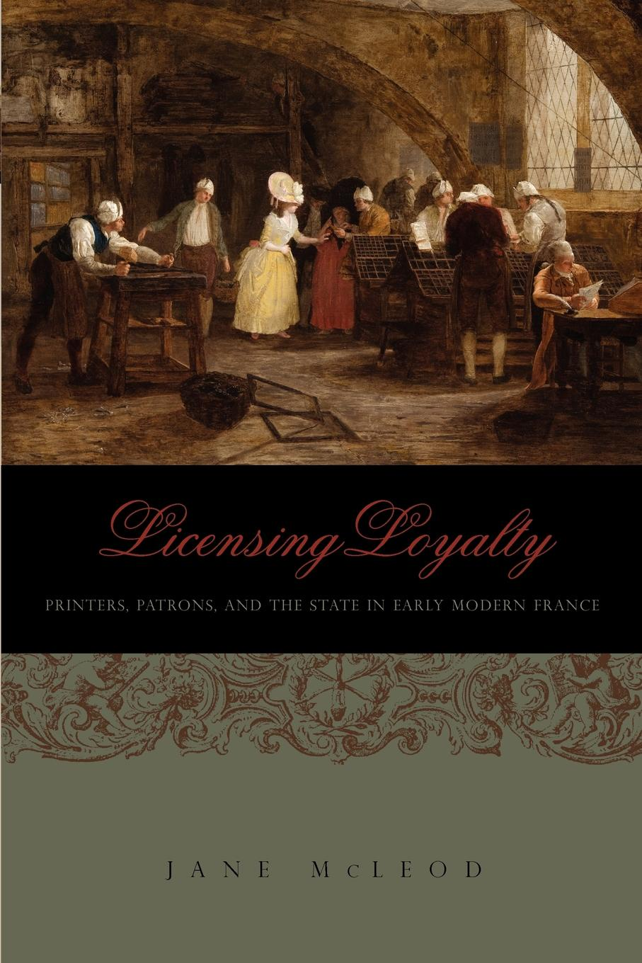 Jane McLeod Licensing Loyalty. Printers, Patrons, and the State in Early Modern France cynthia mcleod gerald mettam the cost of sugar