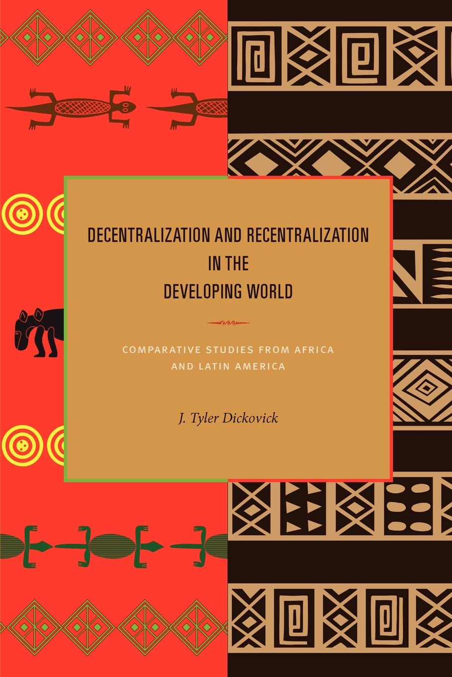 J. Tyler Dickovick Decentralization and Recentralization in the Developing World. Comparative Studies from Africa and Latin America yinghua jin is fiscal decentralization good for economic growth