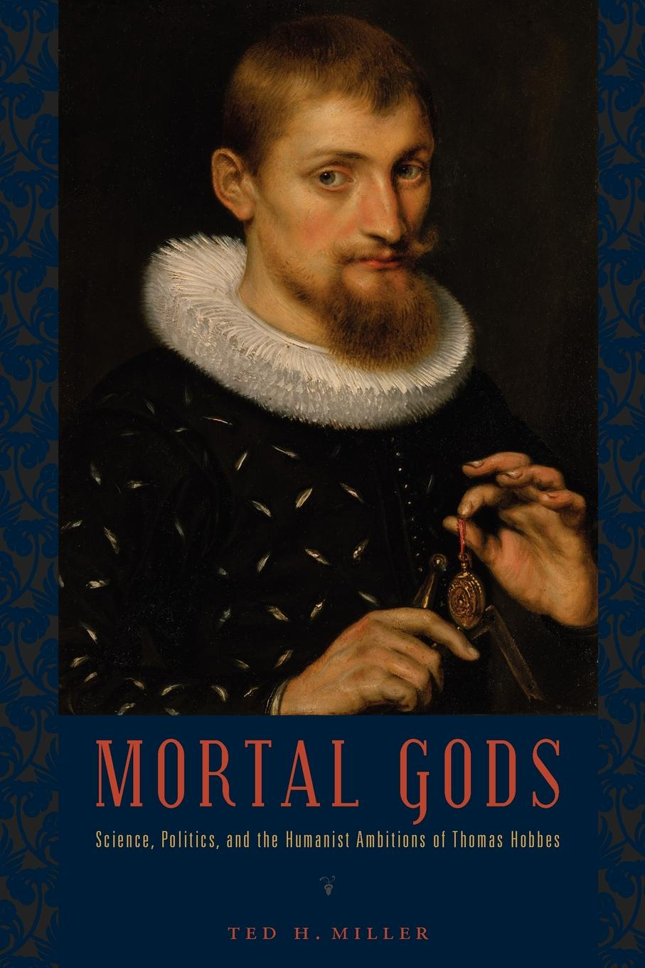 Ted H. Miller Mortal Gods. Science, Politics, and the Humanist Ambitions of Thomas Hobbes elisabeth hobbes the saxon outlaw s revenge