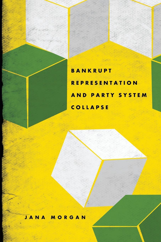 цены на Jana Morgan Bankrupt Representation and Party System Collapse  в интернет-магазинах