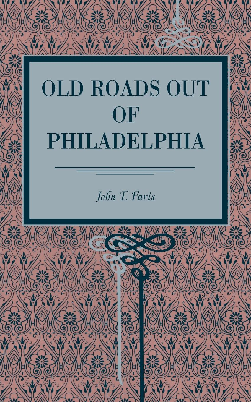John T. Faris Old Roads Out of Philadelphia history of the silk road