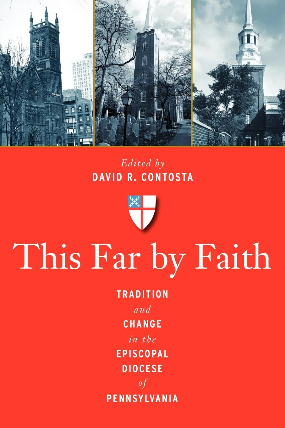 This Far by Faith. Tradition and Change in the Episcopal Diocese of Pennsylvania jennings arthur charles ecclesia anglicana a history of the church of christ in england
