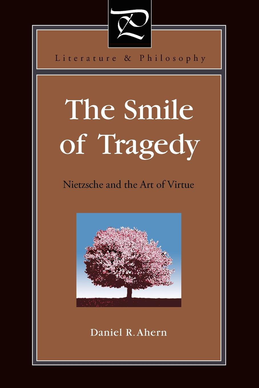 Daniel R. Ahern The Smile of Tragedy. Nietzsche and the Art of Virtue christine swanton the virtue ethics of hume and nietzsche