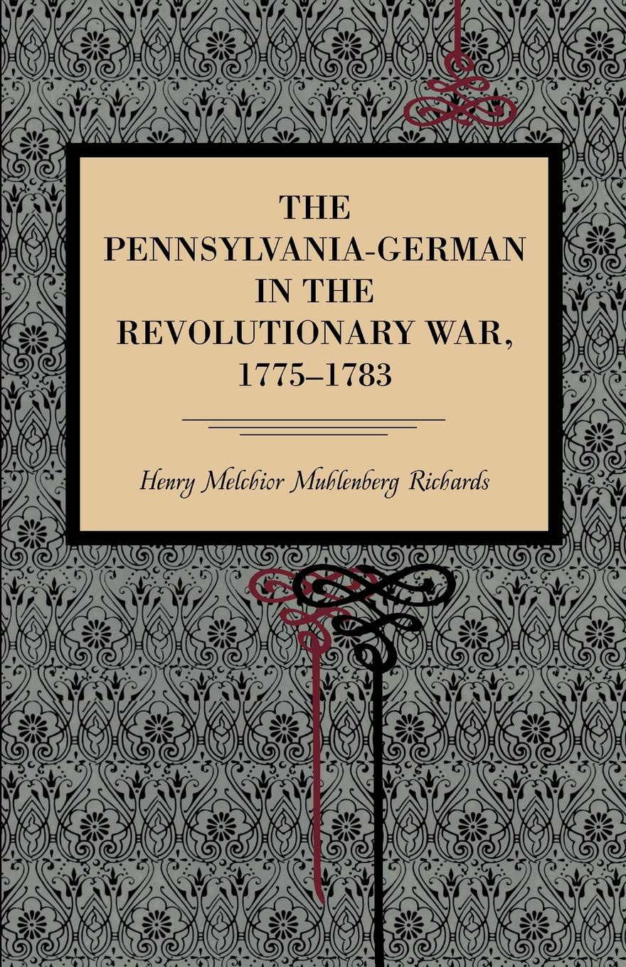 Henry Melchior Muhle Richards The Pennsylvania-German in the Revolutionary War, 1775-1783 early german aces of world war i