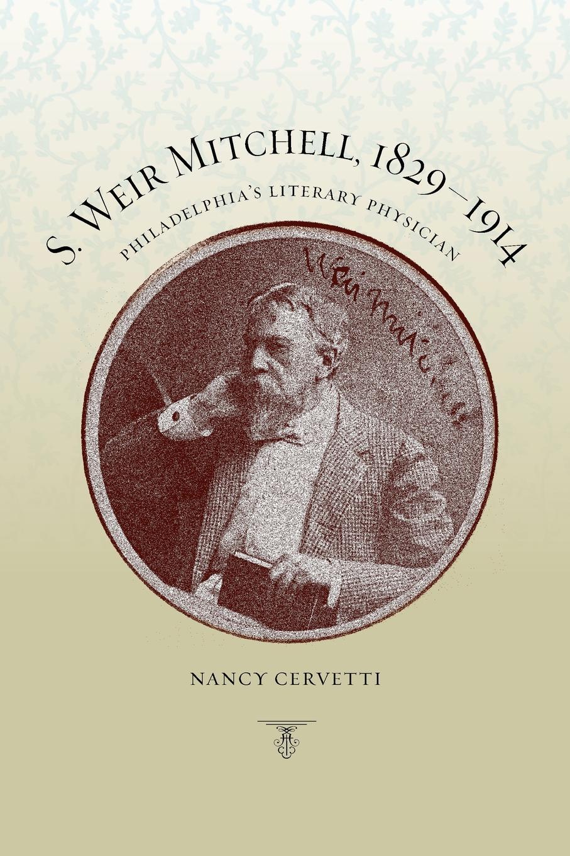 цена Nancy Cervetti S. Weir Mitchell, 1829 1914. Philadelphia's Literary Physician онлайн в 2017 году