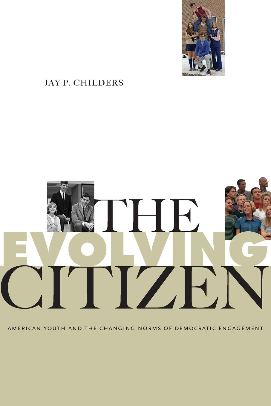 Jay P. Childers The Evolving Citizen. American Youth and the Changing Norms of Democratic Engagement lives in translation sikh youth as british citizens