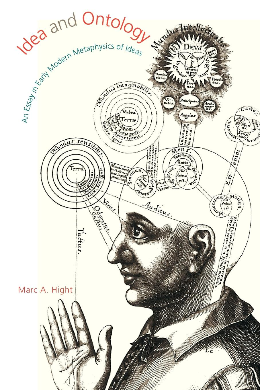 Marc A. Hight Idea and Ontology. An Essay in Early Modern Metaphysics of Ideas daniel clark walsh the metaphysics of ideas according to duns scotus