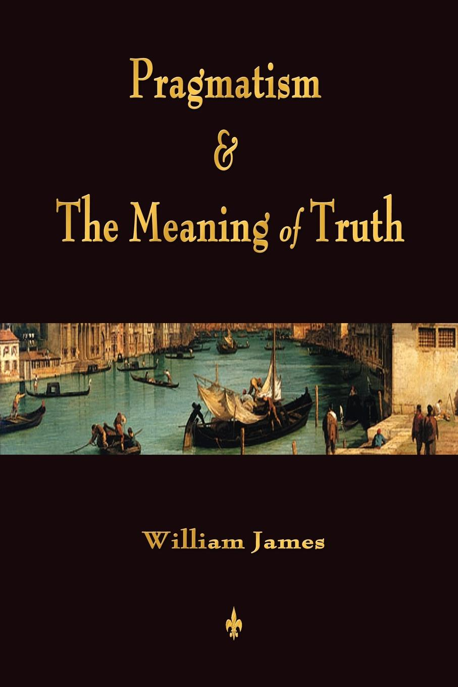 James William Pragmatism and The Meaning of Truth (Works of William James) недорого