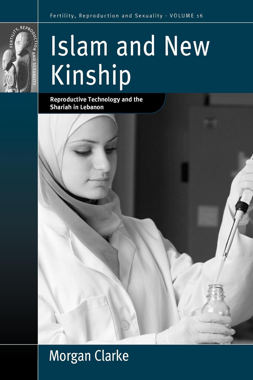 Morgan Clarke Islam and New Kinship. Reproductive Technology and the Shariah in Lebanon goddard harold clarke studies in new england transcendentalism