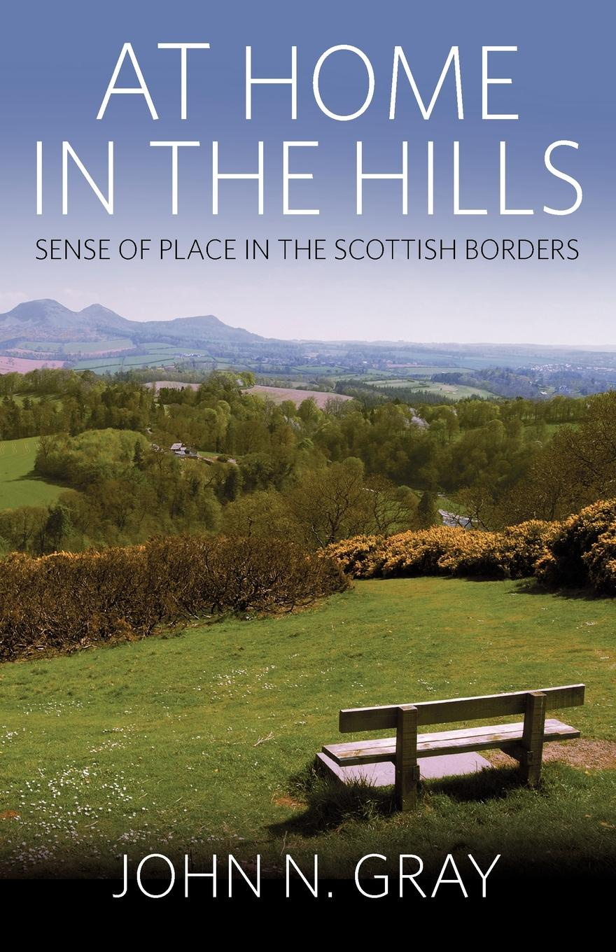 лучшая цена John N. Gray At Home in the Hills. Sense of Place in the Scottish Borders