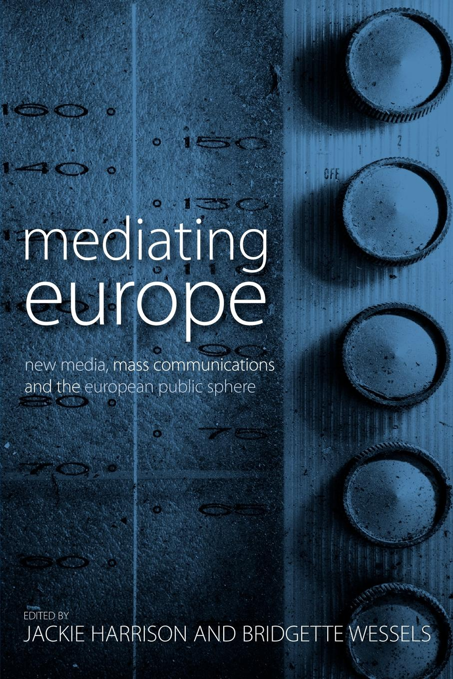 Mediating Europe. New Media, Mass Communications and the European Public Sphere negrine ralph m european media