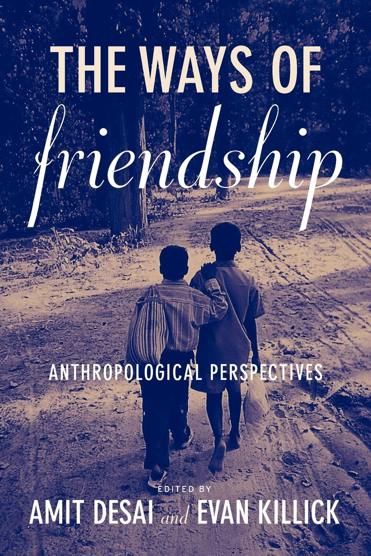 The Ways of Friendship. Anthropological Perspectives недорго, оригинальная цена