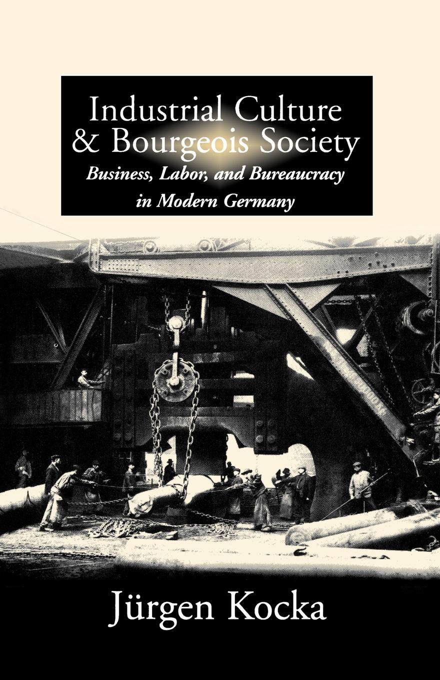 J'Urgen Kocka, J. Rgen Kocka Industrial Culture & Bourgeois Society. Business, Labor, & Bureaucracy in Modern Germany, 1800-1918 j a w wadmore collections for a parochial history of barrow gurney