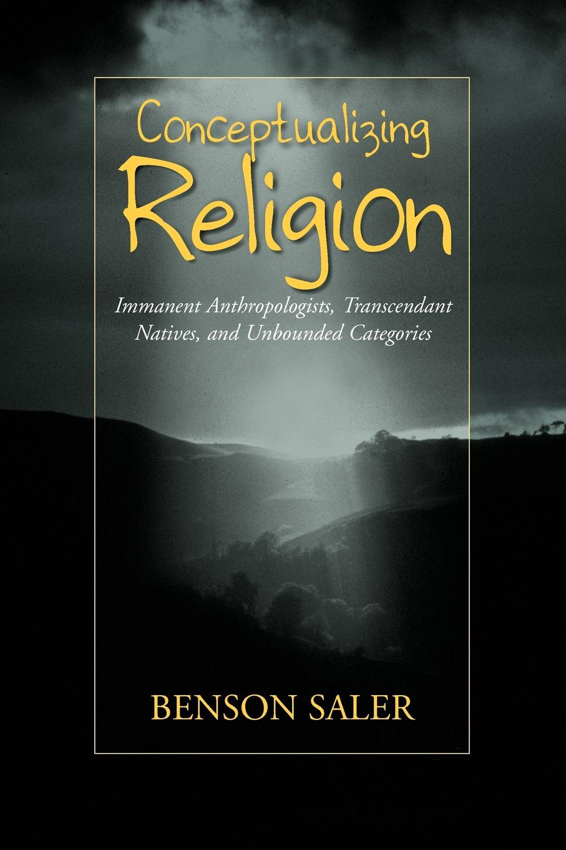 Benson Saler. Conceptualizing Religion. Immanent Anthropologists, Transcendent Natives, and Unbounded Categories