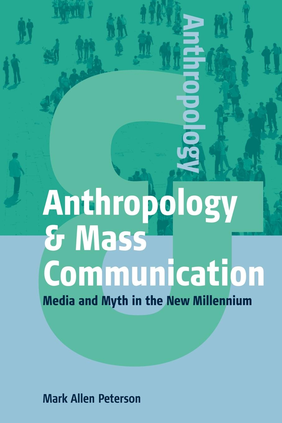 M. A. Peterson Anthropology & Mass Communication. Media and Myth in the New Millennium mediating europe new media mass communications and the european public sphere