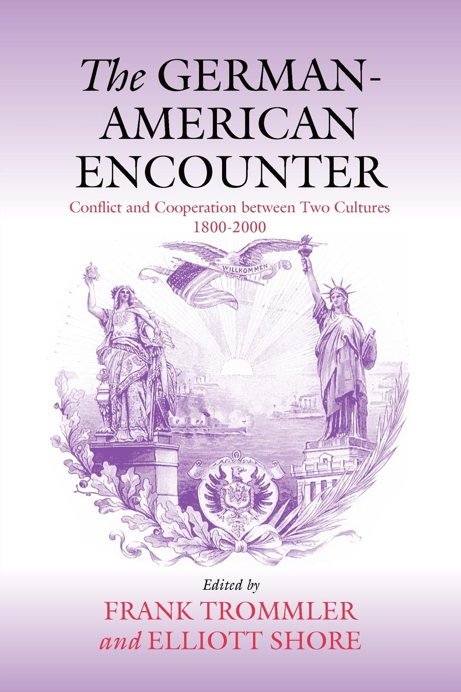 цены The German-American Encounter. Conflict and Cooperation Between Two Cultures, 1800-2000
