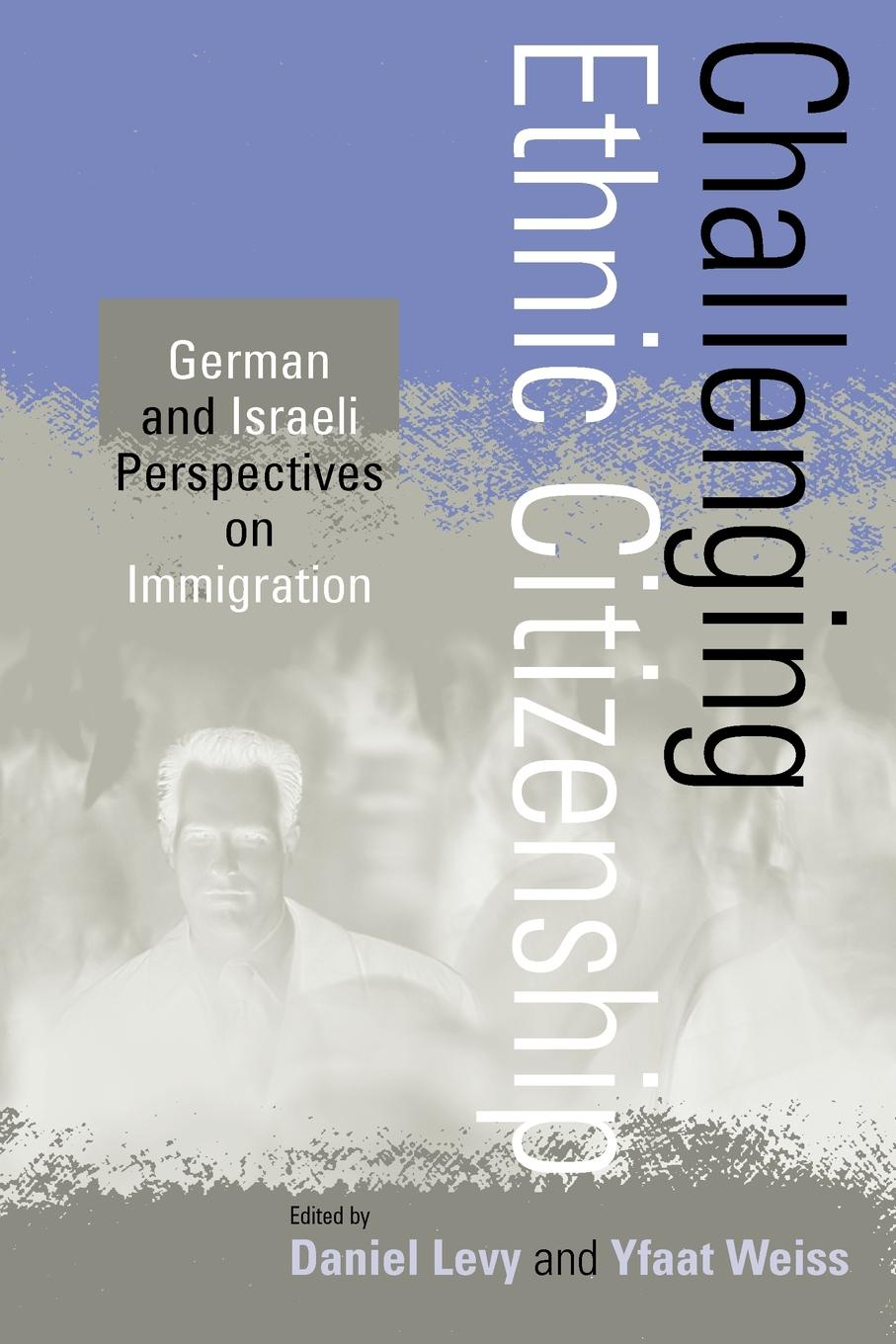 Franklin Hum Yun. Challenging Ethnic Citizenship. German and Israeli Perspectives on Immigration