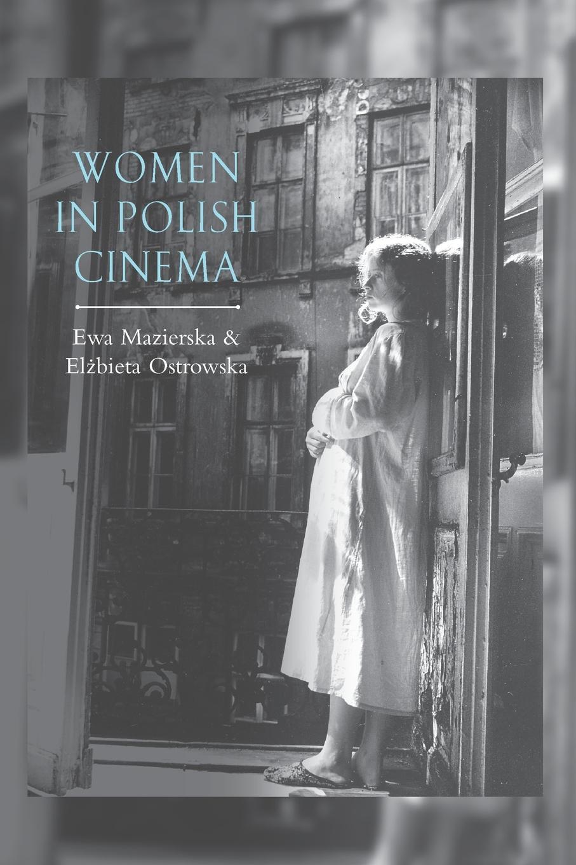 Ewa Mazierska, Elzbieta Ostrowska. Women in Polish Cinema