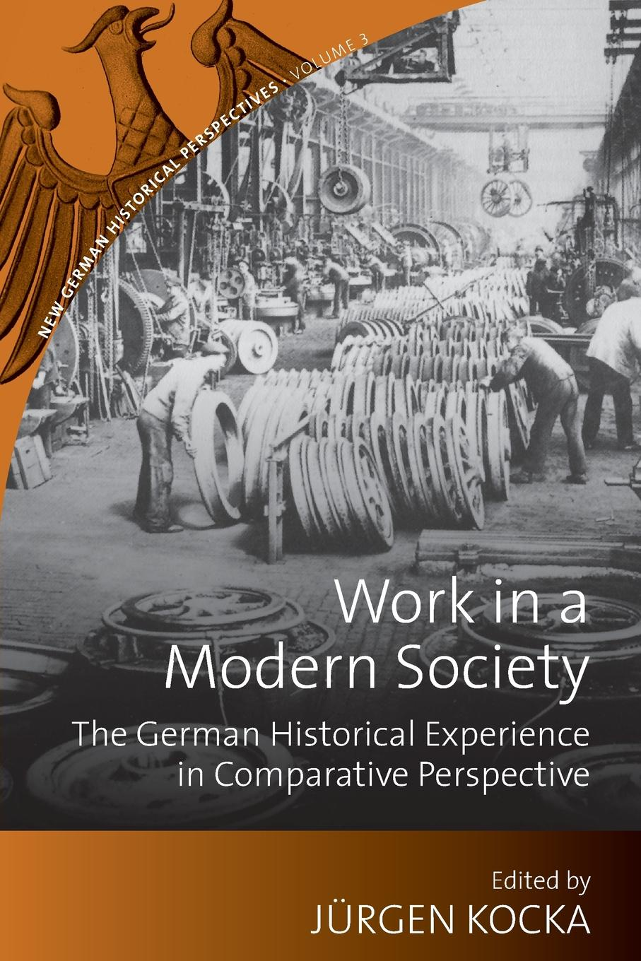 Work in a Modern Society. The German Historical Experience in Comparative Perspective цена