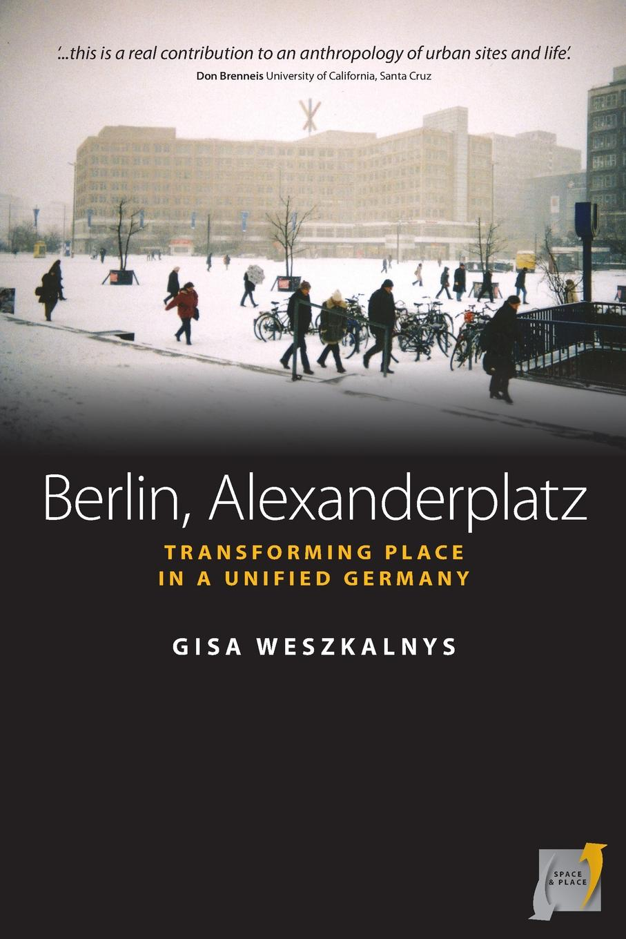 Gisa Weszkalnys. Berlin, Alexanderplatz. Transforming Place in a Unified Germany