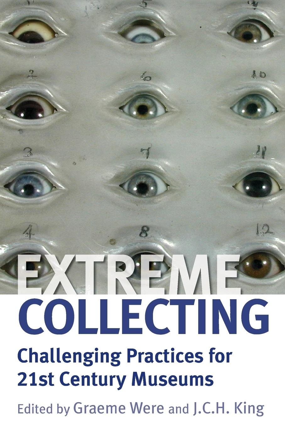 Extreme Collecting. Challenging Practices for 21st Century Museums